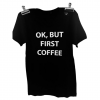 TshirtOkbutfirstcoffeedame-06